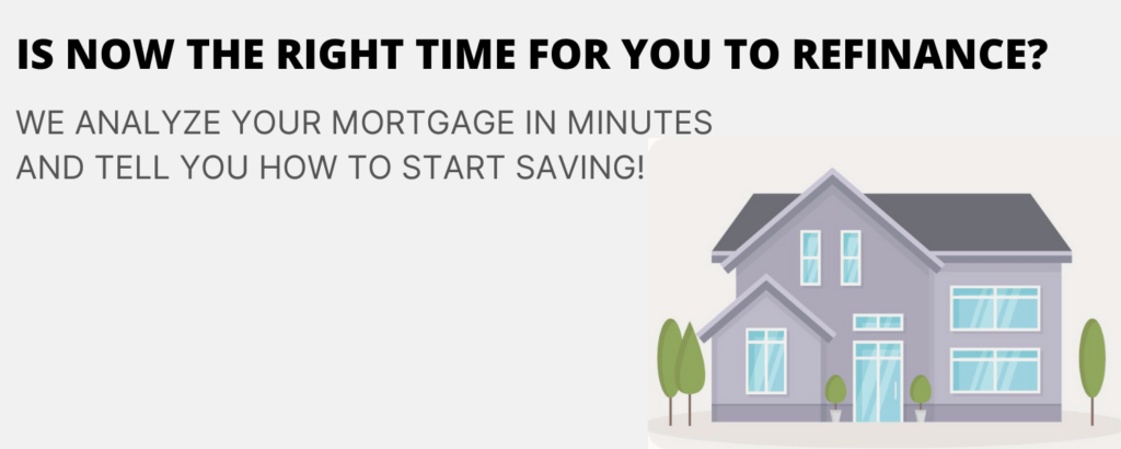 IS NOW THE RIGHT TIME FOR YOU TO REFINANCE